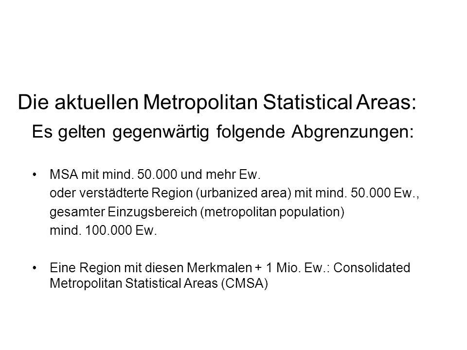 Es gelten gegenwärtig folgende Abgrenzungen: MSA mit mind. 50.000 und mehr Ew. oder verstädterte Region (urbanized area) mit mind. 50.000 Ew., gesamte