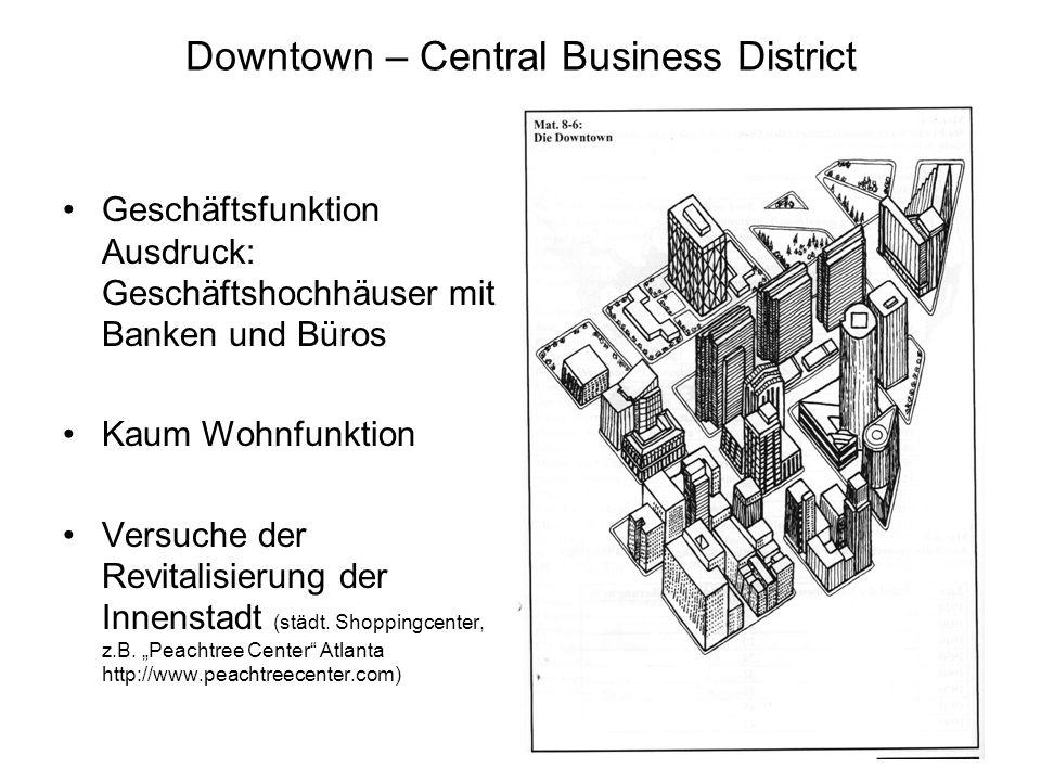 Downtown – Central Business District Geschäftsfunktion Ausdruck: Geschäftshochhäuser mit Banken und Büros Kaum Wohnfunktion Versuche der Revitalisieru