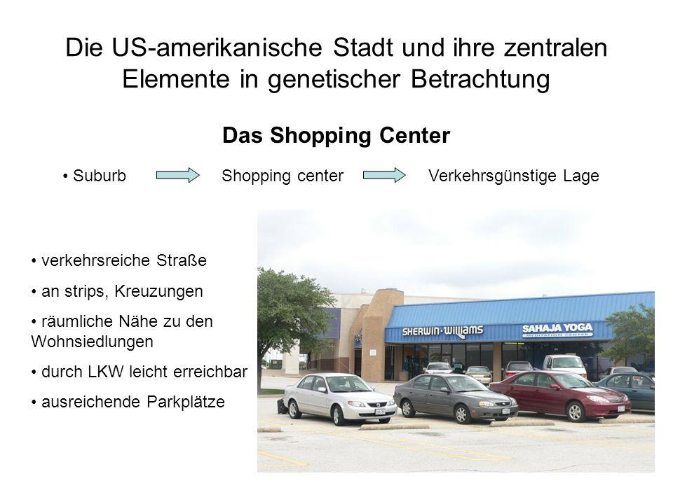 Die US-amerikanische Stadt und ihre zentralen Elemente in genetischer Betrachtung Das Shopping Center SuburbShopping centerVerkehrsgünstige Lage verke
