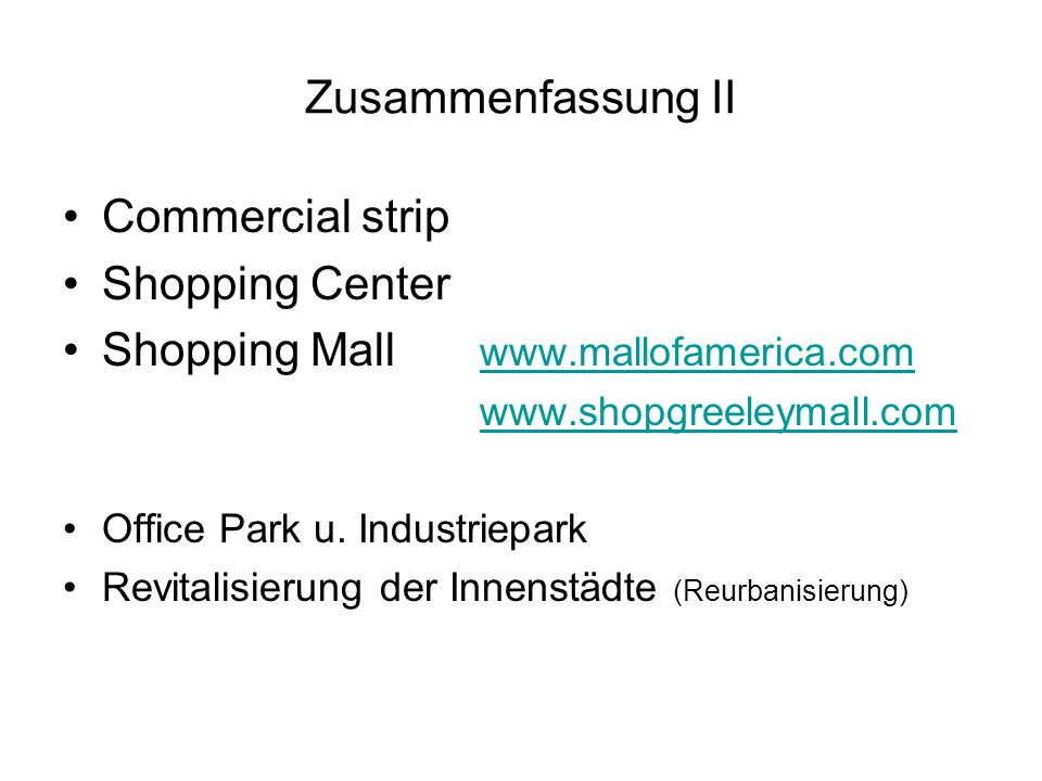Zusammenfassung II Commercial strip Shopping Center Shopping Mall www.mallofamerica.com www.mallofamerica.com www.shopgreeleymall.com Office Park u.