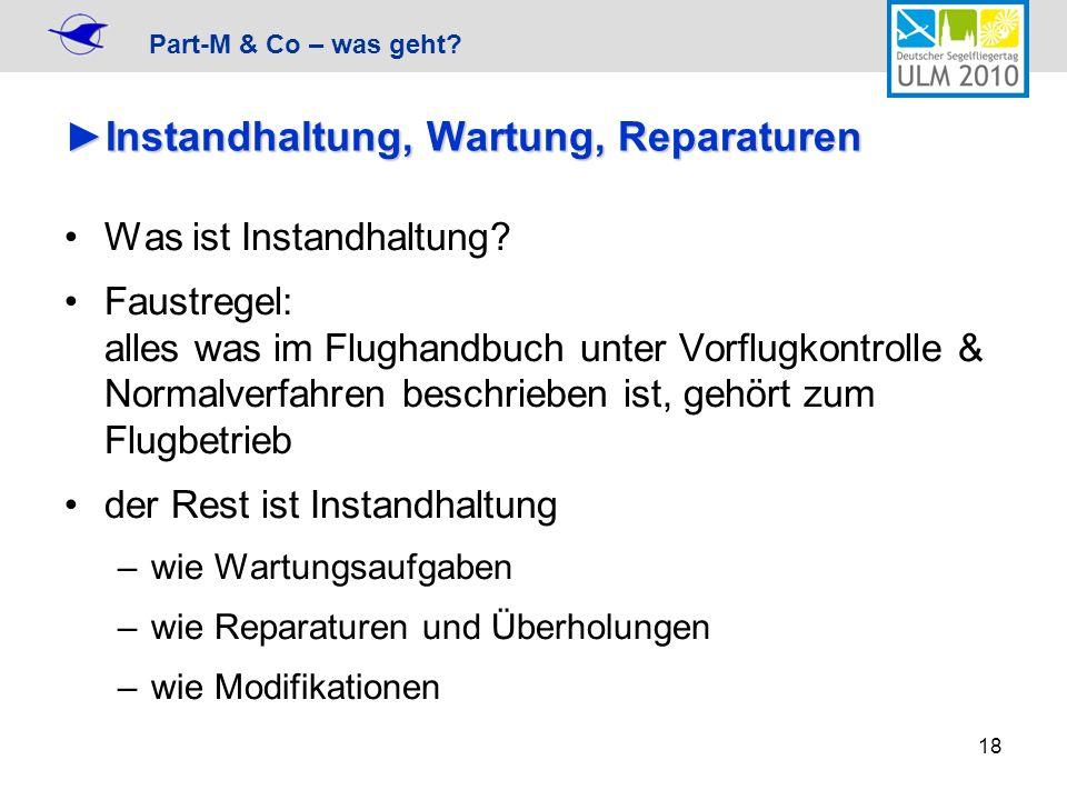 Part-M & Co – was geht? 18 Instandhaltung, Wartung, ReparaturenInstandhaltung, Wartung, Reparaturen Was ist Instandhaltung? Faustregel: alles was im F