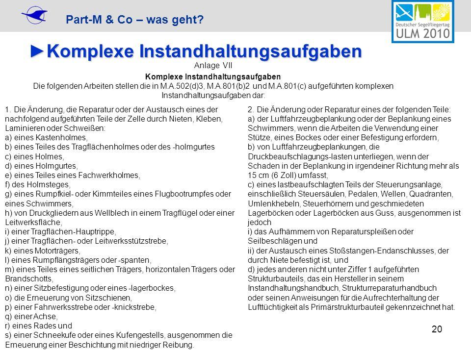 Part-M & Co – was geht? 20 Komplexe InstandhaltungsaufgabenKomplexe Instandhaltungsaufgaben 1. Die Änderung, die Reparatur oder der Austausch eines de