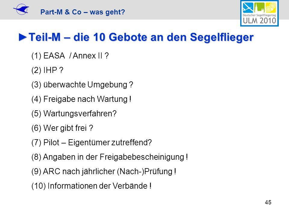 Part-M & Co – was geht? 45 Teil-M – die 10 Gebote an den SegelfliegerTeil-M – die 10 Gebote an den Segelflieger (1) EASA / Annex II ? (2) IHP ? (3) üb