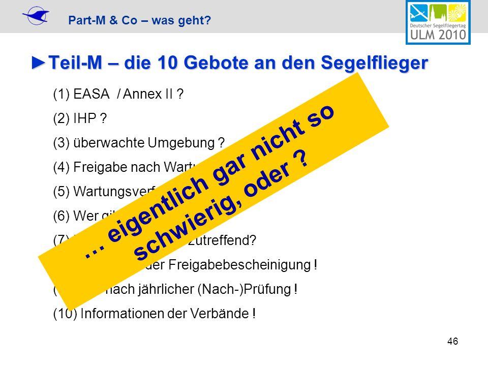 Part-M & Co – was geht? 46 Teil-M – die 10 Gebote an den SegelfliegerTeil-M – die 10 Gebote an den Segelflieger (1) EASA / Annex II ? (2) IHP ? (3) üb