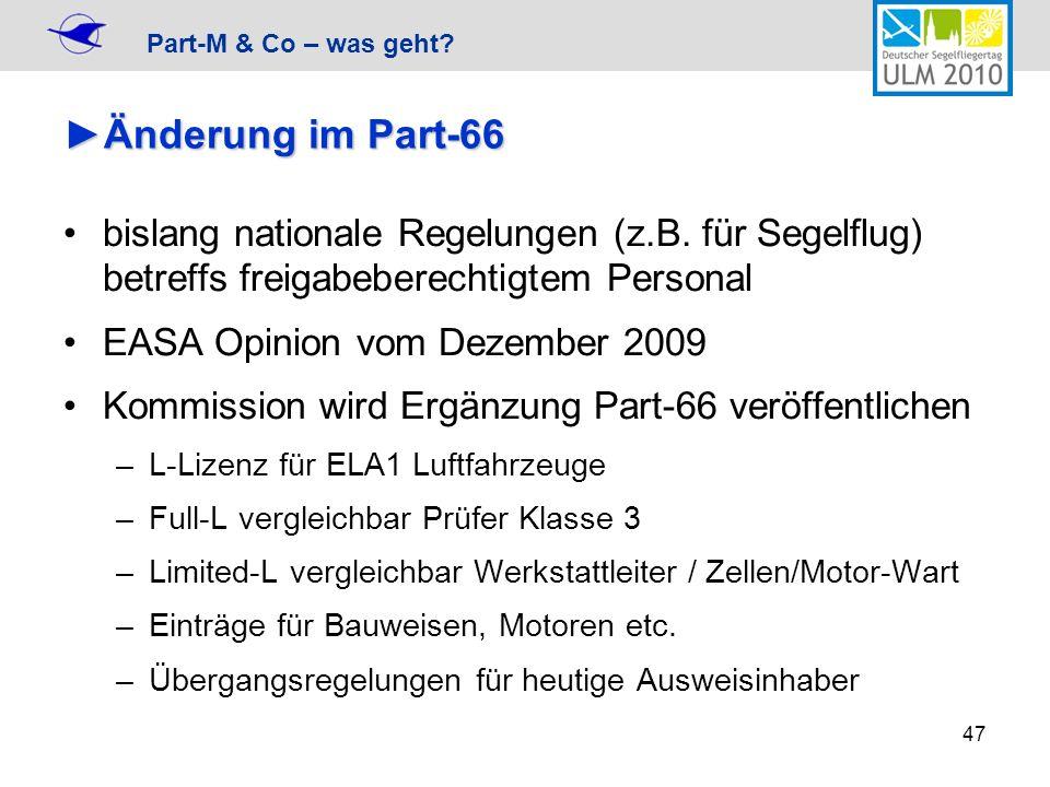 Part-M & Co – was geht? 47 Änderung im Part-66Änderung im Part-66 bislang nationale Regelungen (z.B. für Segelflug) betreffs freigabeberechtigtem Pers