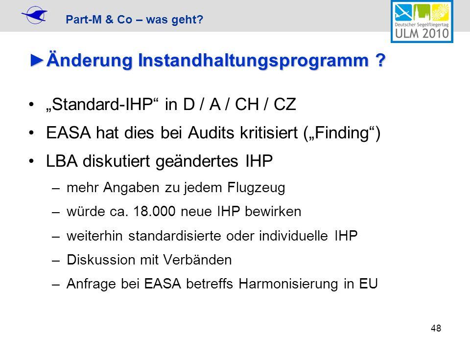 Part-M & Co – was geht? 48 Änderung Instandhaltungsprogramm ?Änderung Instandhaltungsprogramm ? Standard-IHP in D / A / CH / CZ EASA hat dies bei Audi