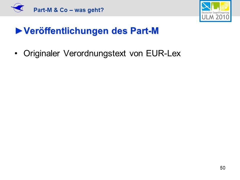 Part-M & Co – was geht? 50 Veröffentlichungen des Part-MVeröffentlichungen des Part-M Originaler Verordnungstext von EUR-Lex