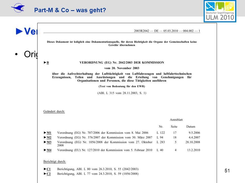 Part-M & Co – was geht? 51 Veröffentlichungen des Part-MVeröffentlichungen des Part-M Originaler Verordnungstext von EUR-Lex
