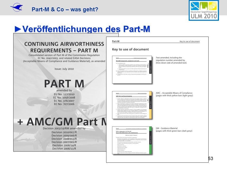 Part-M & Co – was geht? 53 Veröffentlichungen des Part-MVeröffentlichungen des Part-M Originaler Verordnungstext von EUR-Lex EASA Fassung konsolidiert