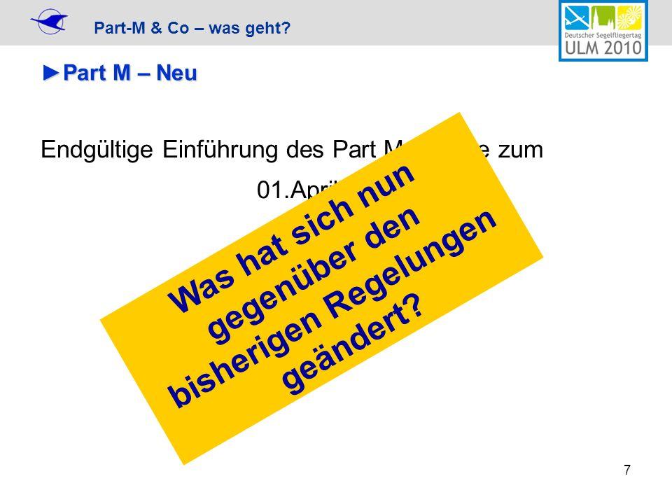 Part-M & Co – was geht? 7 Part M – NeuPart M – Neu Endgültige Einführung des Part M erfolgte zum 01.April 2009 Was hat sich nun gegenüber den bisherig