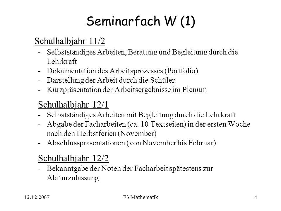12.12.2007FS Mathematik4 Seminarfach W (1) Schulhalbjahr 11/2 -Selbstständiges Arbeiten, Beratung und Begleitung durch die Lehrkraft -Dokumentation de