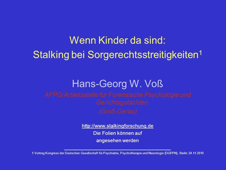 Wenn Kinder da sind: Stalking bei Sorgerechtsstreitigkeiten 1 Hans-Georg W. Voß AFPG/Arbeitsstelle für Forensische Psychologie und Gerichtsgutachten (