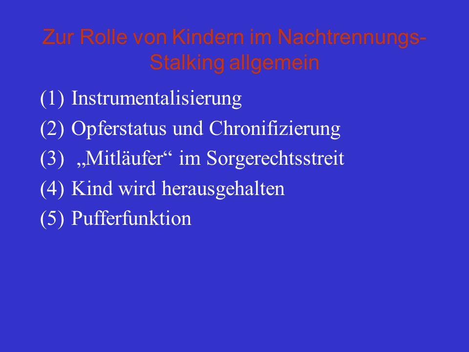 Zur Rolle von Kindern im Nachtrennungs- Stalking allgemein (1)Instrumentalisierung (2)Opferstatus und Chronifizierung (3) Mitläufer im Sorgerechtsstre