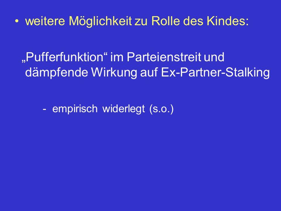 weitere Möglichkeit zu Rolle des Kindes: Pufferfunktion im Parteienstreit und dämpfende Wirkung auf Ex-Partner-Stalking - empirisch widerlegt (s.o.)