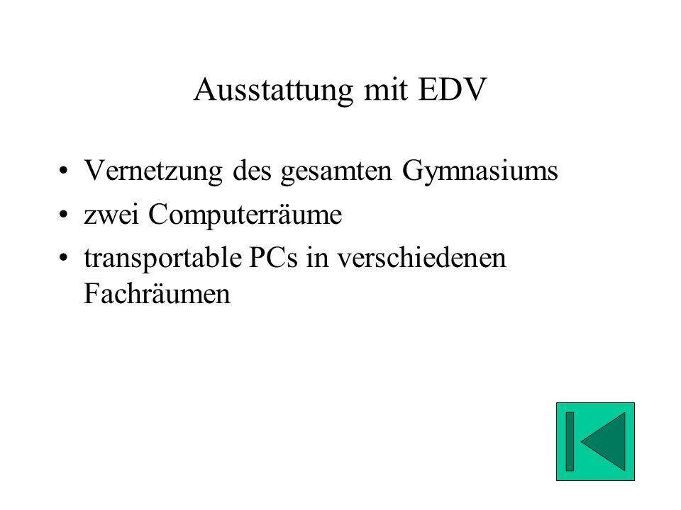 Ausstattung mit EDV Vernetzung des gesamten Gymnasiums zwei Computerräume transportable PCs in verschiedenen Fachräumen