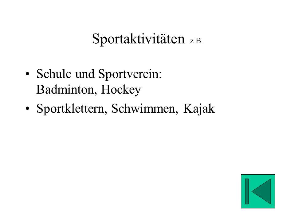 Sportaktivitäten z.B. Schule und Sportverein: Badminton, Hockey Sportklettern, Schwimmen, Kajak