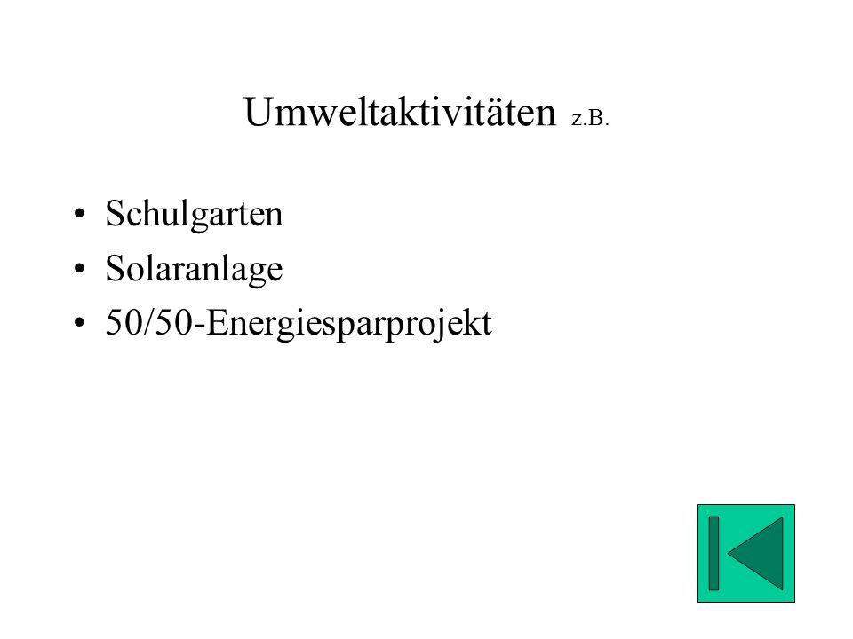 Umweltaktivitäten z.B. Schulgarten Solaranlage 50/50-Energiesparprojekt