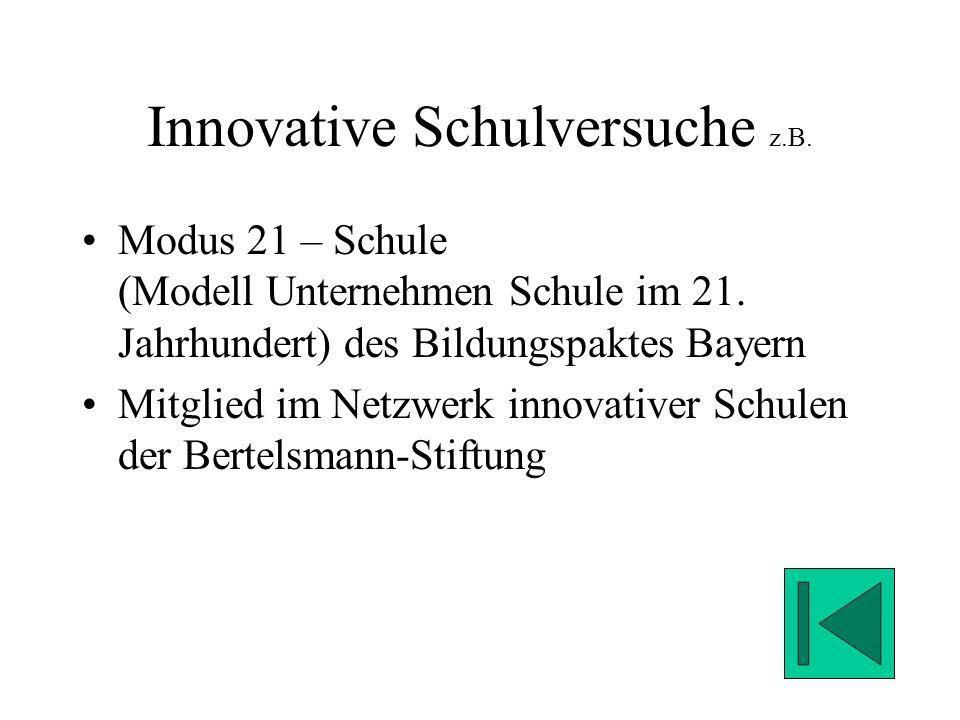 Innovative Schulversuche z.B.Modus 21 – Schule (Modell Unternehmen Schule im 21.
