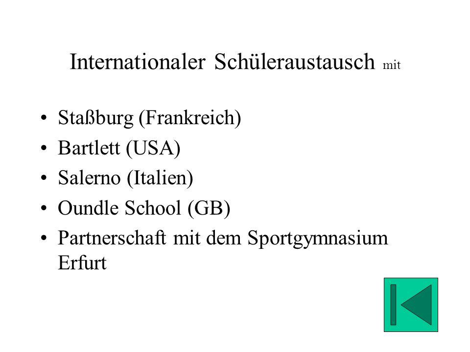 Internationaler Schüleraustausch mit Staßburg (Frankreich) Bartlett (USA) Salerno (Italien) Oundle School (GB) Partnerschaft mit dem Sportgymnasium Erfurt