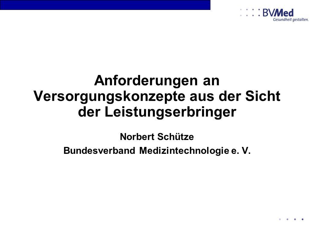 Anforderungen an Versorgungskonzepte aus der Sicht der Leistungserbringer Norbert Schütze Bundesverband Medizintechnologie e. V.