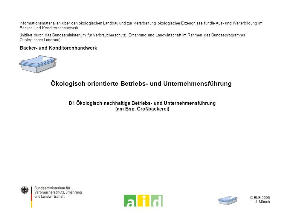 © BLE 2005 J. Münch Ökologisch orientierte Betriebs- und Unternehmensführung D1 Ökologisch nachhaltige Betriebs- und Unternehmensführung (am Bsp. Groß