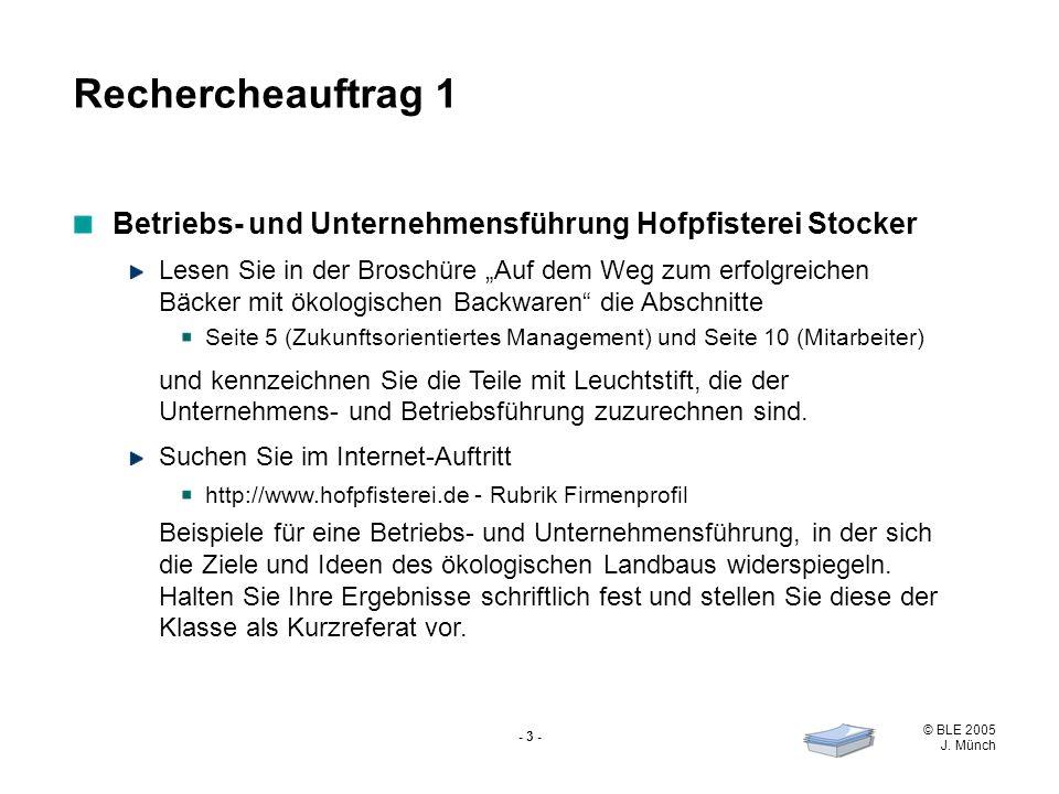 © BLE 2005 J. Münch - 3 - Betriebs- und Unternehmensführung Hofpfisterei Stocker Lesen Sie in der Broschüre Auf dem Weg zum erfolgreichen Bäcker mit ö
