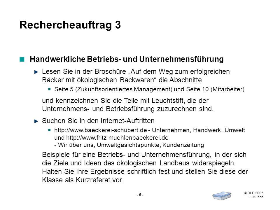 © BLE 2005 J. Münch - 5 - Handwerkliche Betriebs- und Unternehmensführung Lesen Sie in der Broschüre Auf dem Weg zum erfolgreichen Bäcker mit ökologis