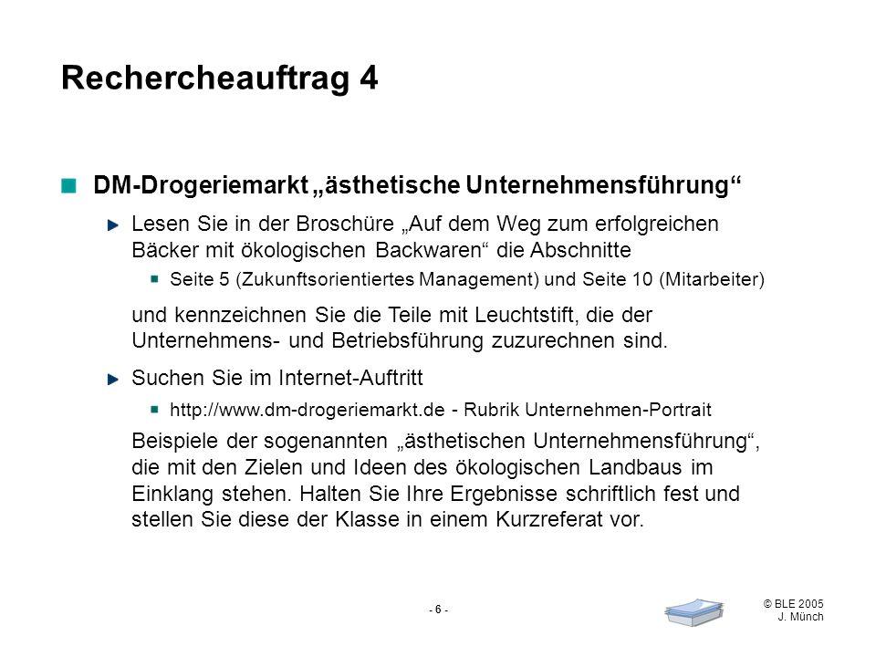 © BLE 2005 J. Münch - 6 - DM-Drogeriemarkt ästhetische Unternehmensführung Lesen Sie in der Broschüre Auf dem Weg zum erfolgreichen Bäcker mit ökologi
