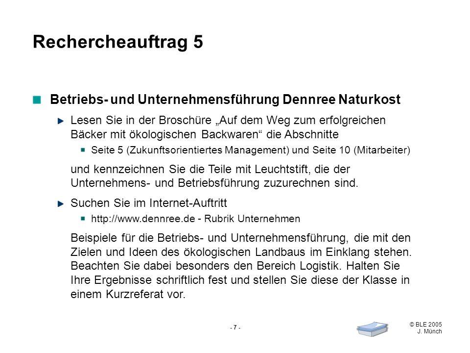 © BLE 2005 J. Münch - 7 - Betriebs- und Unternehmensführung Dennree Naturkost Lesen Sie in der Broschüre Auf dem Weg zum erfolgreichen Bäcker mit ökol