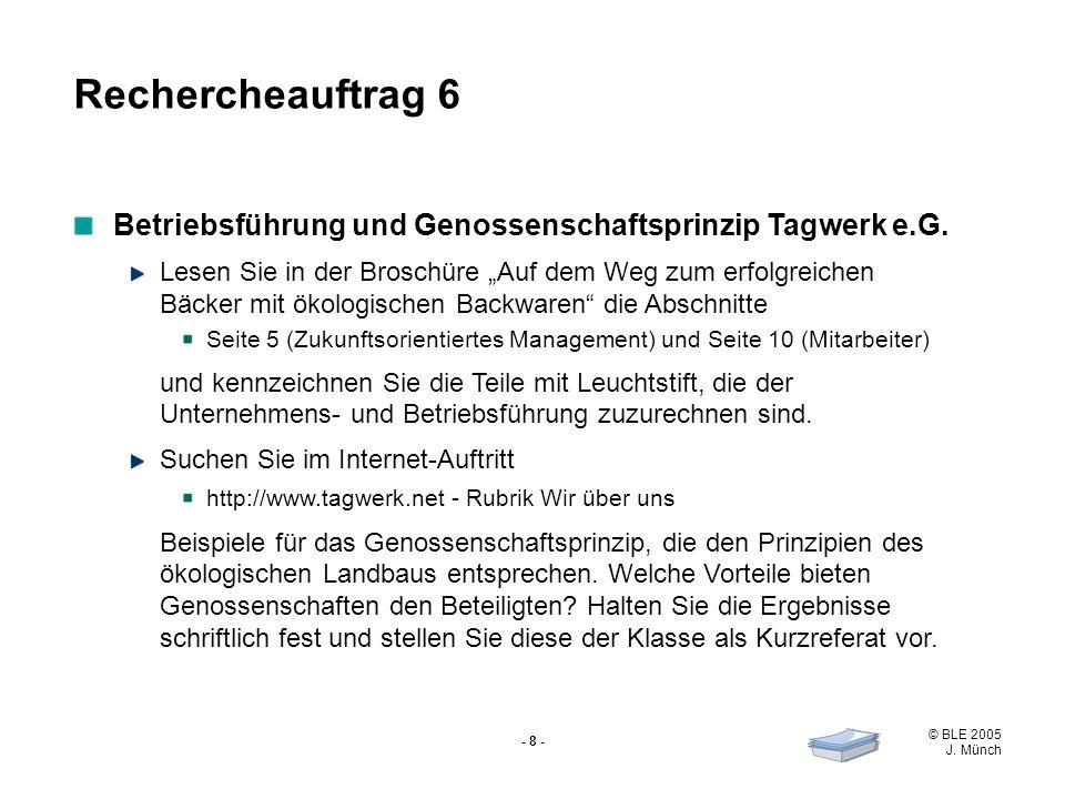 © BLE 2005 J. Münch - 8 - Betriebsführung und Genossenschaftsprinzip Tagwerk e.G. Lesen Sie in der Broschüre Auf dem Weg zum erfolgreichen Bäcker mit