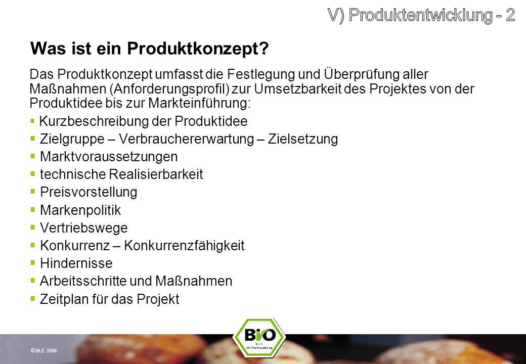 © BLE 2006 Was ist ein Produktkonzept? Das Produktkonzept umfasst die Festlegung und Überprüfung aller Maßnahmen (Anforderungsprofil) zur Umsetzbarkei
