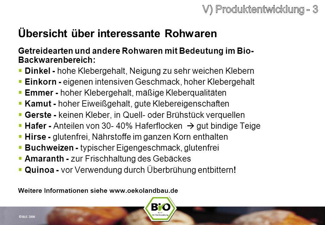 © BLE 2006 Übersicht über interessante Rohwaren Getreidearten und andere Rohwaren mit Bedeutung im Bio- Backwarenbereich: Dinkel - hohe Klebergehalt,
