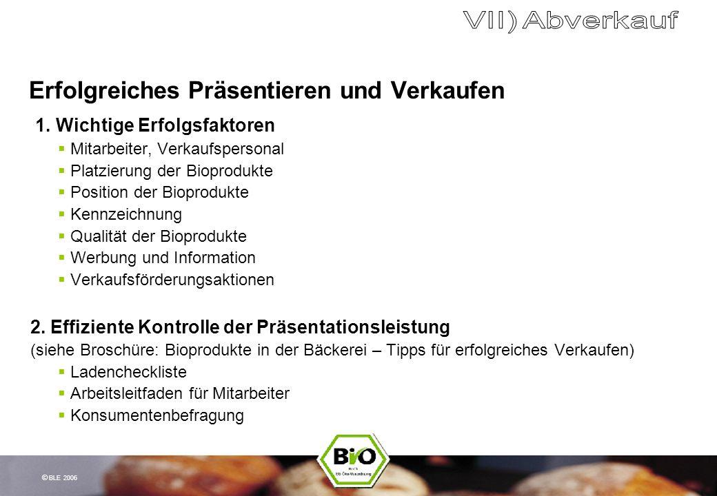 © BLE 2006 Erfolgreiches Präsentieren und Verkaufen 1. Wichtige Erfolgsfaktoren Mitarbeiter, Verkaufspersonal Platzierung der Bioprodukte Position der