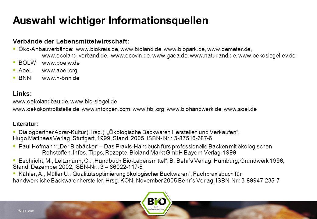 © BLE 2006 Auswahl wichtiger Informationsquellen Verbände der Lebensmittelwirtschaft: Öko-Anbauverbände: www.biokreis.de, www.bioland.de, www.biopark.