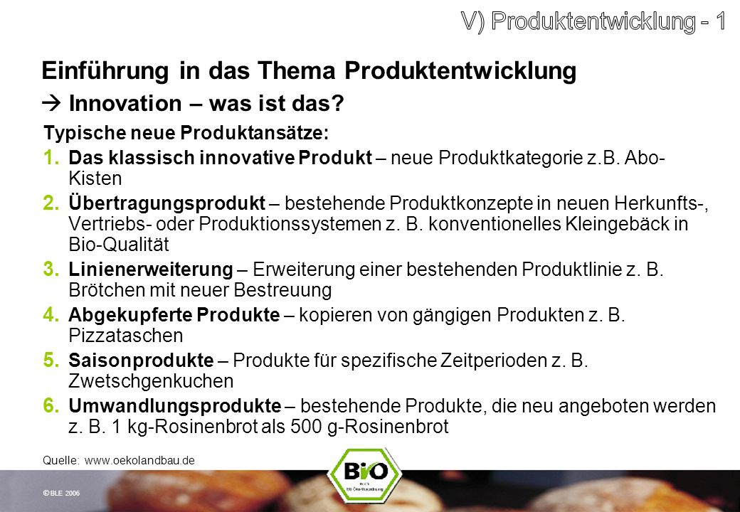© BLE 2006 Einführung in das Thema Produktentwicklung Typische neue Produktansätze: Das klassisch innovative Produkt – neue Produktkategorie z.B. Abo-
