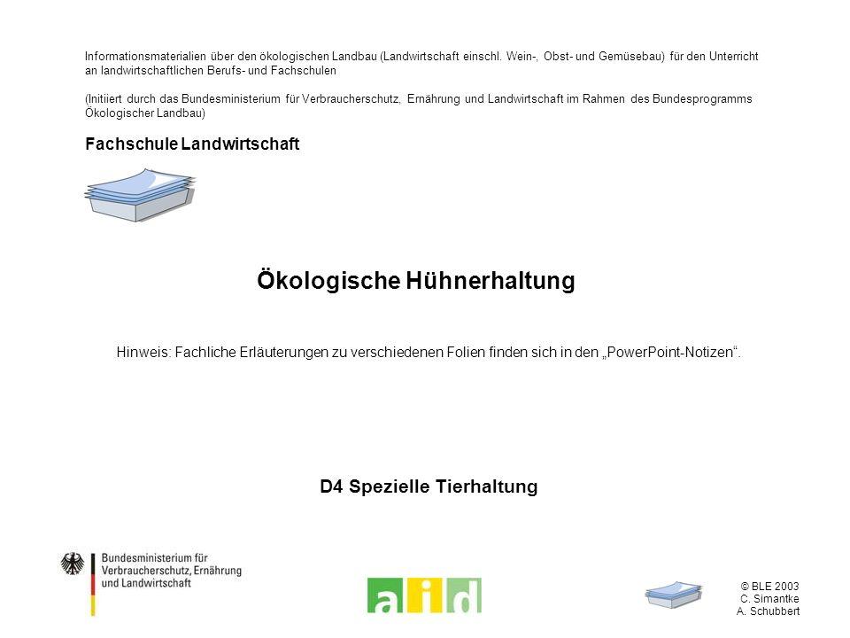 © BLE 2003 C. Simantke A. Schubbert Ökologische Hühnerhaltung Hinweis: Fachliche Erläuterungen zu verschiedenen Folien finden sich in den PowerPoint-N