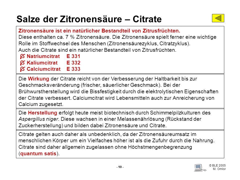 © BLE 2005 M. Omlor - 10 - Salze der Zitronensäure – Citrate Zitronensäure ist ein natürlicher Bestandteil von Zitrusfrüchten. Diese enthalten ca. 7 %