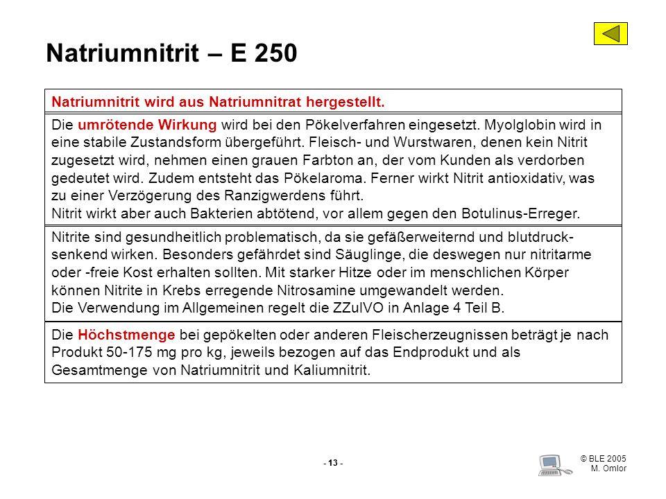 © BLE 2005 M. Omlor - 13 - Natriumnitrit – E 250 Natriumnitrit wird aus Natriumnitrat hergestellt. Die umrötende Wirkung wird bei den Pökelverfahren e