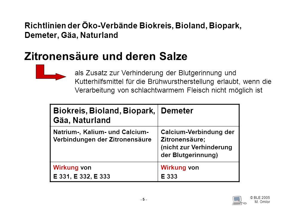 © BLE 2005 M. Omlor - 5 - Richtlinien der Öko-VerbändeBiokreis, Bioland, Biopark, Demeter, Gäa, Naturland Zitronensäure und deren Salze Biokreis, Biol
