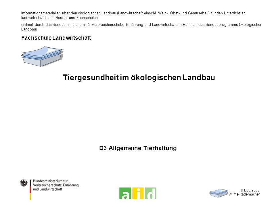 © BLE 2003 Wilms-Rademacher Tiergesundheit im ökologischen Landbau D3 Allgemeine Tierhaltung Informationsmaterialien über den ökologischen Landbau (La