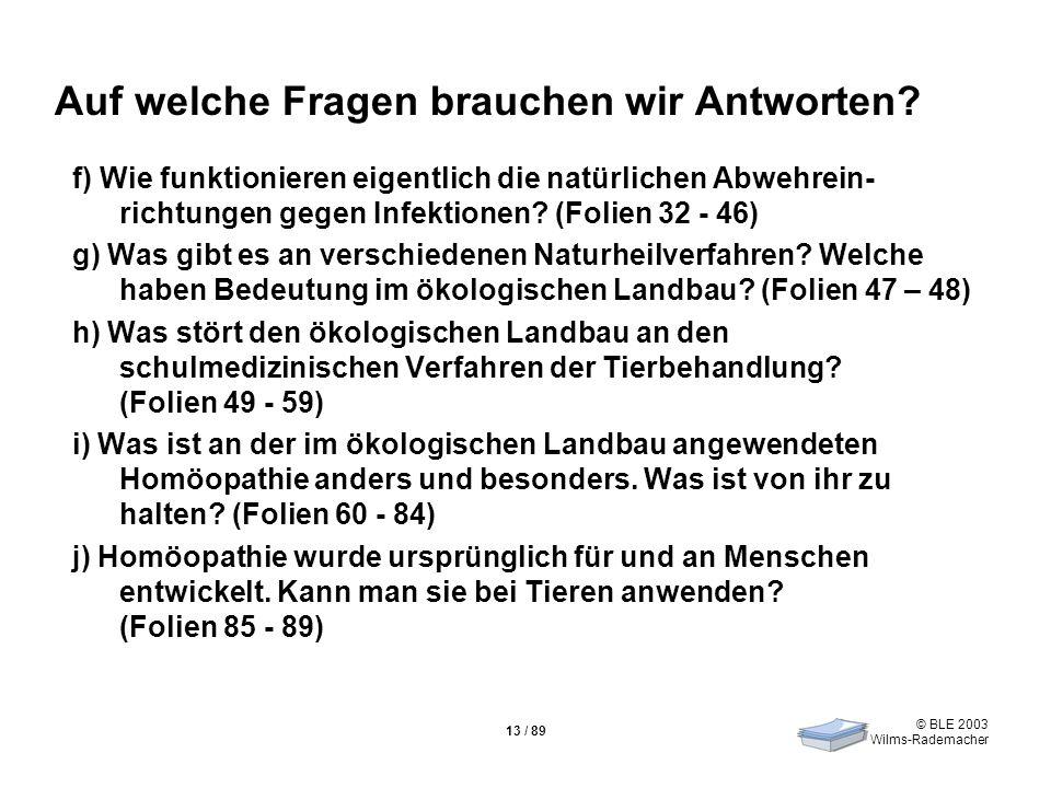 © BLE 2003 Wilms-Rademacher 13 / 89 Auf welche Fragen brauchen wir Antworten? f) Wie funktionieren eigentlich die natürlichen Abwehrein- richtungen ge