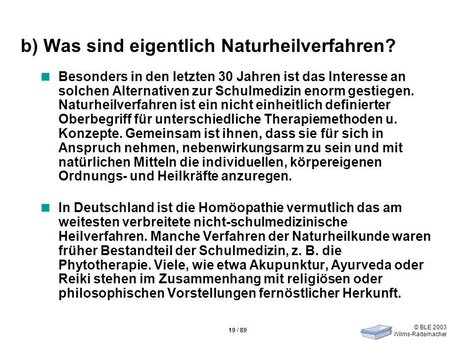 © BLE 2003 Wilms-Rademacher 19 / 89 b) Was sind eigentlich Naturheilverfahren? Besonders in den letzten 30 Jahren ist das Interesse an solchen Alterna