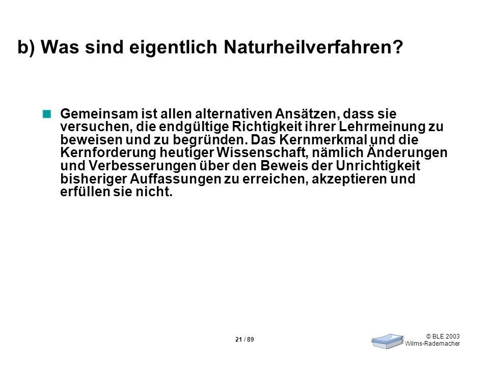 © BLE 2003 Wilms-Rademacher 21 / 89 b) Was sind eigentlich Naturheilverfahren? Gemeinsam ist allen alternativen Ansätzen, dass sie versuchen, die endg