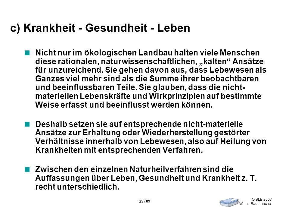 © BLE 2003 Wilms-Rademacher 25 / 89 c) Krankheit - Gesundheit - Leben Nicht nur im ökologischen Landbau halten viele Menschen diese rationalen, naturw