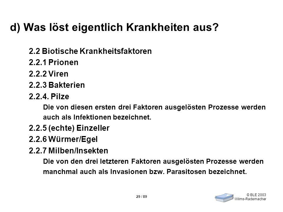 © BLE 2003 Wilms-Rademacher 29 / 89 d) Was löst eigentlich Krankheiten aus? 2.2 Biotische Krankheitsfaktoren 2.2.1 Prionen 2.2.2 Viren 2.2.3 Bakterien