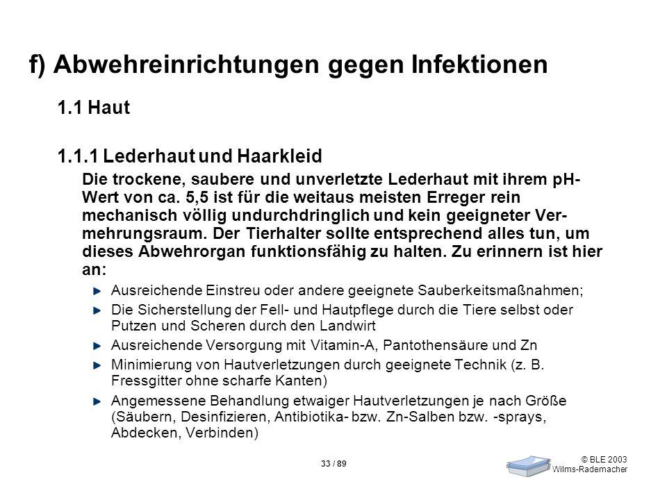 © BLE 2003 Wilms-Rademacher 33 / 89 f) Abwehreinrichtungen gegen Infektionen 1.1 Haut 1.1.1 Lederhaut und Haarkleid Die trockene, saubere und unverlet