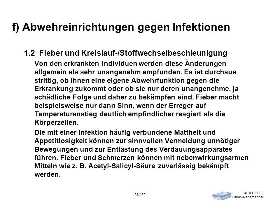 © BLE 2003 Wilms-Rademacher 36 / 89 f) Abwehreinrichtungen gegen Infektionen 1.2 Fieber und Kreislauf-/Stoffwechselbeschleunigung Von den erkrankten I