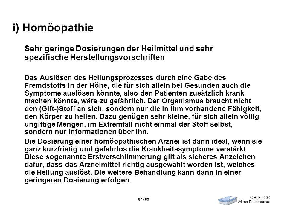 © BLE 2003 Wilms-Rademacher 67 / 89 i) Homöopathie Sehr geringe Dosierungen der Heilmittel und sehr spezifische Herstellungsvorschriften Das Auslösen