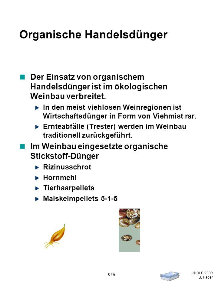© BLE 2003 B. Fader 5 / 9 Organische Handelsdünger Der Einsatz von organischem Handelsdünger ist im ökologischen Weinbau verbreitet. In den meist vieh
