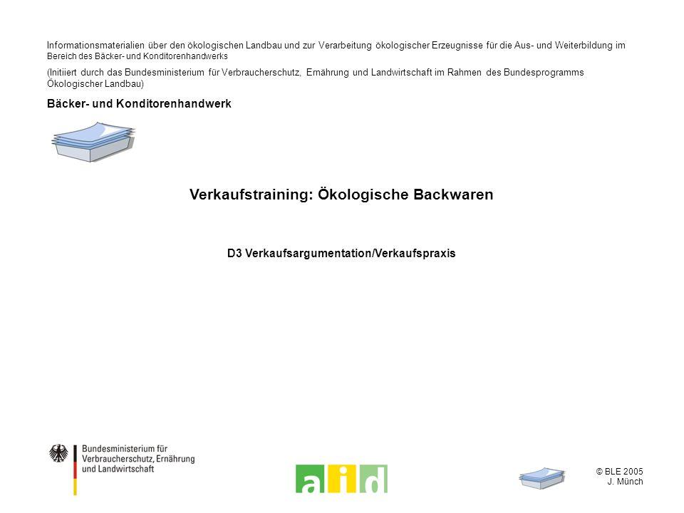 © BLE 2005 J. Münch Verkaufstraining: Ökologische Backwaren D3 Verkaufsargumentation/Verkaufspraxis Informationsmaterialien über den ökologischen Land